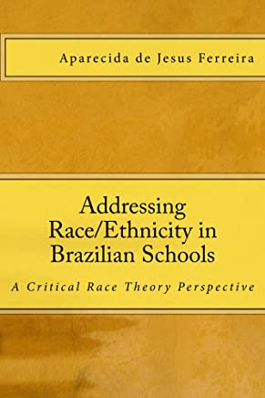 Addressing Race/Ethnicity in Brazilian Schools: A Critical Race Theory Perspective (English Edition)