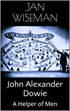 John Alexander Dowie: A Helper of Men (A Moment in Time)