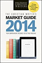 The Christian Writer's Market Guide 2014: Your Comprehensive Resource for Getting Published (Christian Writers' Market Guide)