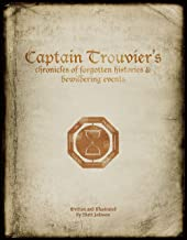 Captain Trouvier's Chronicles of Forgotten Histories and Bewildering Events