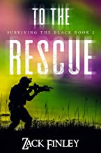 To the Rescue; Surviving the Black--Book 2 of a Post-Apocalyptical Series