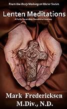 Lenten Meditations:  A Forty-Seven Day Devotional Journey