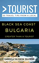 Greater Than a Tourist- Black Sea Coast Bulgaria: 50 Travel Tips from a Local (Greater Than a Tourist Bulgaria)