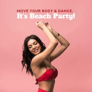 Move Your Body & Dance, It's Beach Party! - 2019 EDM Deep Chillout House Music Mix Perfect for Vacation Dance Party, Celebrate Your Summer Holidays, Pool Party Happy Anthems