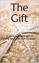 """The Gift: """"A Conscious Approach to Living Your Life with Purpose!"""""""
