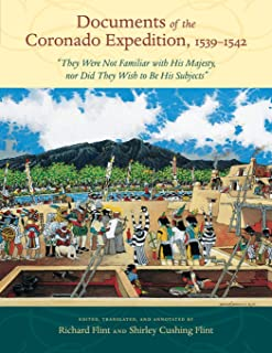 """Documents of the Coronado Expedition, 1539–1542: """"They Were Not Familiar with His Majesty, nor Did They Wish to Be His Sub..."""