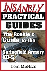 The Rookie's Guide to the Springfield Armory XD-S: What you need to know to buy, shoot and care for a Springfield Armory XD-S Kindle Edition