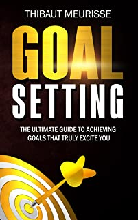 Goal Setting: The Ultimate Guide To Achieving Goals That Truly Excite You (Free Workbook Included) (English Edition)