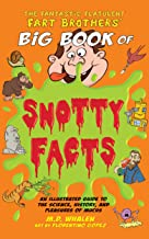 The Fantastic Flatulent Fart Brothers' Big Book of Snotty Facts: An Illustrated Guide to the Science, History, and Pleasures of Mucus; US edition (The Fantastic Flatulent Fart Brothers' Fun Facts 3)