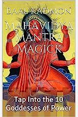 Mahavidya Mantra Magick: Tap Into the 10 Goddesses of Power Kindle Edition