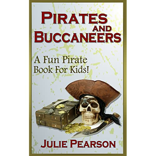 Pirates and Buccaneers: A Pirates Book For Kids -Learn About Buccaneers, Pirate Treasure,Pirate History & Lore, the Pirate Flag, Pirate Ships  and much more!