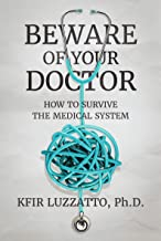 BEWARE OF YOUR DOCTOR: How to Survive the Medical System