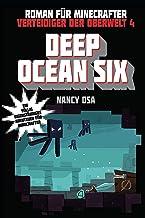 Deep Ocean Six: Roman für Minecrafter (Verteidiger der Oberwelt 4) (German Edition)