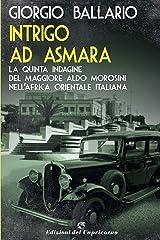 Intrigo ad Asmara: La quinta indagine del maggiore Aldo Morosini nell'Africa orientale italiana (Le indagini del maggiore Aldo Morosini nell'Africa Vol. 5) Formato Kindle