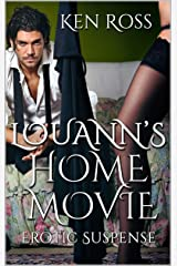 LOUANN'S HOME MOVIE: Erotic Suspense Kindle Edition