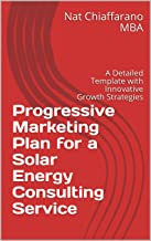 Progressive Marketing Plan for a Solar Energy Consulting Service: A Detailed Template with Innovative Growth Strategies