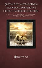 The Complete Ante-Nicene & Nicene and Post-Nicene Church Fathers Collection: 3 Series, 37 Volumes, 65 Authors, 1,000 Books, 18,000 Chapters, 16 Million Words