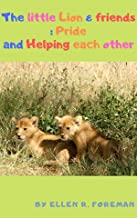 The little Lion & friends: Pride and Helping each other: Bedtime Stories for Kids (Bedtime Stories for Kids: Book 1) (English Edition)