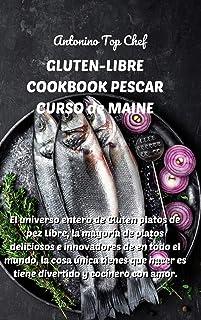 GLUTEN-LIBRE COOKBOOK PESCAR CURSO de MAINE: El universo entero de Gluten platos de pez Libre, la mayoría de platos delici...