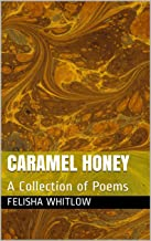 Caramel Honey: A Collection of Poems