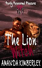 The Lion Witch (Purely Paranormal Pleasures Book 1)
