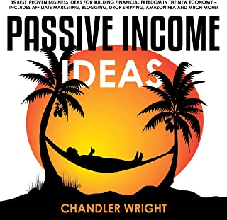 Passive Income Ideas: 35 Best, Proven Business Ideas for Building Financial Freedom in the New Economy: Includes Affiliate Marketing, Blogging, Dropshipping, and Much More!