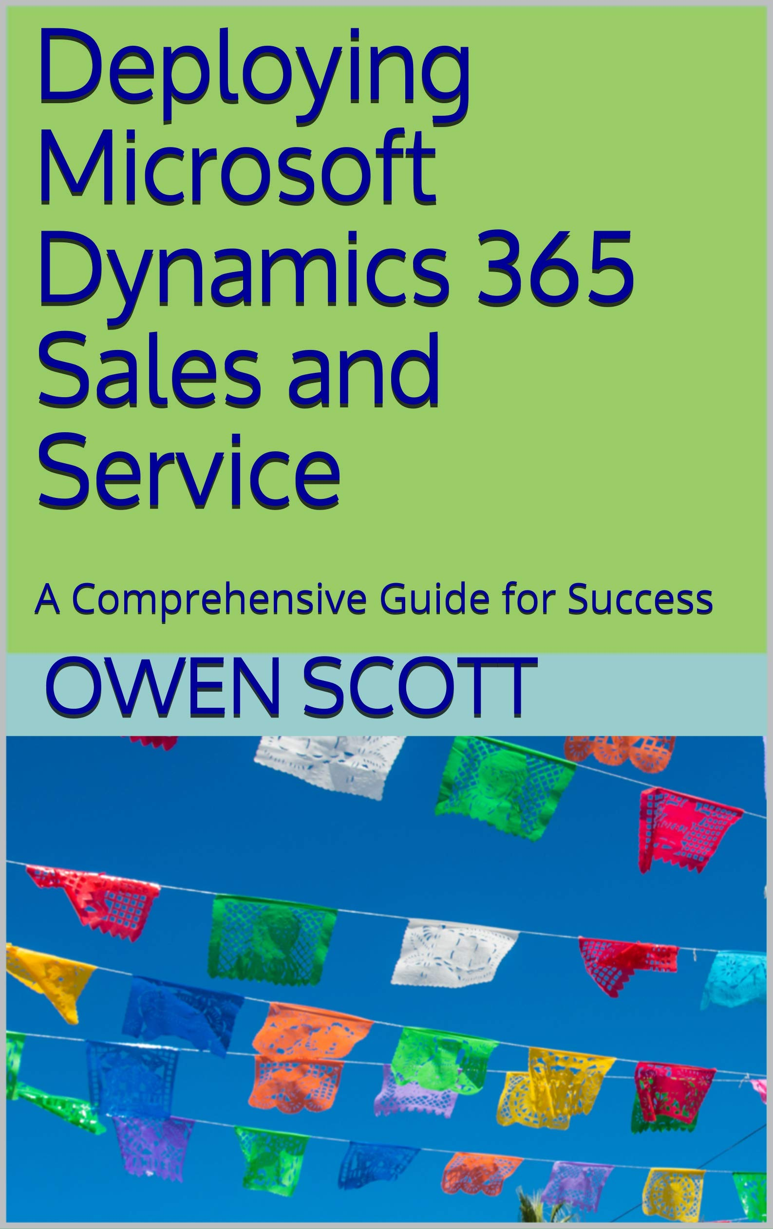 Deploying Microsoft Dynamics 365 Sales and Service: A Comprehensive Guide for Success