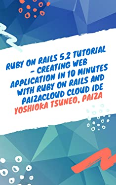 Ruby on Rails 5.2 Tutorial - Creating Web application in 10 minutes with Ruby on Rails and PaizaCloud Cloud IDE