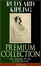 RUDYARD KIPLING PREMIUM COLLECTION: His Greatest Works in One Volume (Illustrated): The Jungle Book, The Man Who Would Be King, Just So Stories, Kim, The ... Courageous, Plain Tales from the Hills