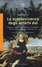 Scaricare Libri La sopravvivenza degli antichi dei. Saggio sul ruolo della tradizione mitologica nella cultura e nell'arte rinascimentali PDF