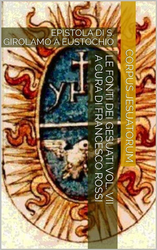 とても赤面予測するLe fonti dei gesuati vol. VII a cura di Francesco Rossi: EPISTOLA DI S. GIROLAMO A EUSTOCHIO (Italian Edition)