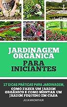 Jardinagem Orgânica Para Iniciantes: 17 Dicas Práticas Para Jardinagem, Como Fazer Um Jardim Orgânico, Horta em Vasos, Hor...