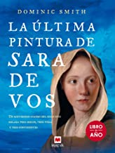 La última pintura de Sara De Vos: Un misterioso cuadro del siglo XVII enlaza tres siglos, tres vidas y tres continentes (É...