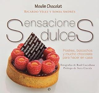 Sensaciones Dulces. Postres, Bizcochos Y Mucho Chocolate Para Hacer En Casa (Fuera de