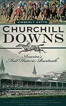 Churchill Downs: America's Most Historic Racetrack