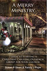 A Merry Ministry: 7 Steps to Starting a Christmas Caroling Outreach Group for Your Church Kindle Edition