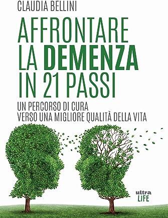 Affrontare la demenza in 21 passi: Un percorso di cura verso una migliore qualità della vita