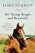 All Things Bright and Beautiful: The Warm and Joyful Memoirs of the World's Most Beloved Animal Doctor (All Creatures Grea...