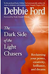 Dark Side of the Light Chasers: Reclaiming your power, creativity, brilliance, and dreams Kindle Edition