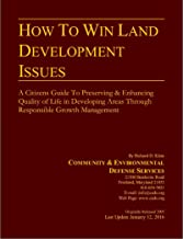 How To Win Land Development Issues: A citizens guide to protecting neighborhoods and the environment from poorly planned growth