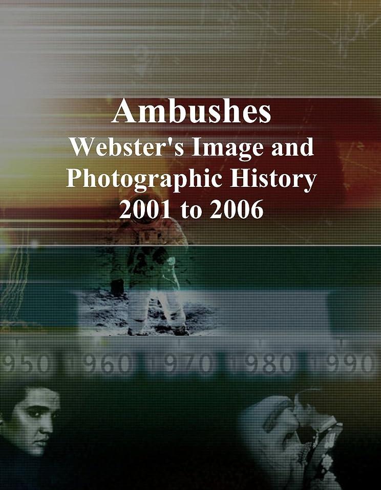 アナリストおびえた値するAmbushes: Webster's Image and Photographic History, 2001 to 2006