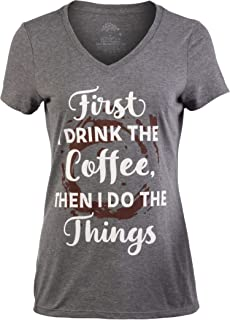 First I Drink The Coffee, Then I do The Things   Funny Cute Saying Women's V-Neck T-Shirt