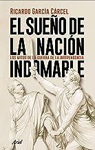 El sueño de la nación indomable: Los mitos de la guerra de la Independencia
