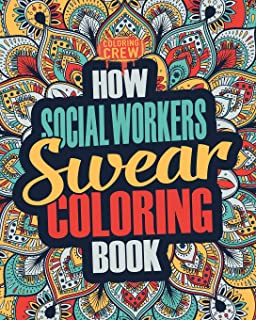 How Social Workers Swear Coloring Book: A Funny, Irreverent, Clean Swear Word Social Worker Coloring Book Gift Idea (Social Worker Coloring Books) (Volume 1)