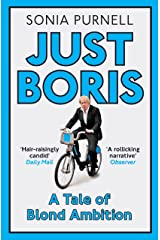 Just Boris: A Tale of Blond Ambition - A Biography of Boris Johnson Kindle Edition