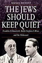 The Jews Should Keep Quiet: Franklin D. Roosevelt, Rabbi Stephen S. Wise, and the Holocaust (English Edition)