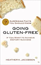 Going Gluten-Free: 7 Surprising Facts You Should Know if You Want to Achieve Dietary Success