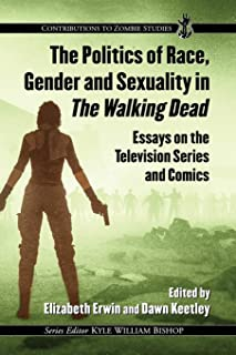 The Politics of Race, Gender and Sexuality in The Walking Dead: Essays on the Television Series and Comics