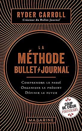 La méthode Bullet Journal : Comprendre le passé, organiser le présent, définir l'avenir (Documents) (French Edition)