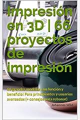 Impresión en 3D   66 proyectos de impresión: 66 grandes modelos con función y beneficio! Para principiantes y usuarios avanzados (+ consejos para rebanar) (Spanish Edition) Kindle Edition